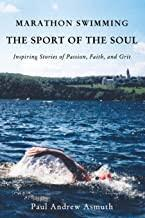 Marathon Swimming The Sport of the Soul Inspiring Stores of Promise Faith and Grit